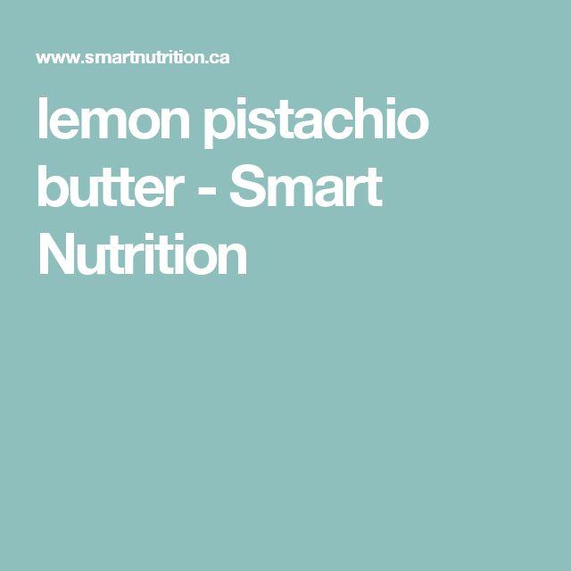 lemon pistachio butter - Smart Nutrition
