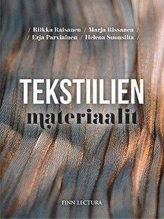 Tekstiilien materiaalit / Riikka Räisänen, Marja Rissanen, Erja Parviainen, Helena Suonsilta