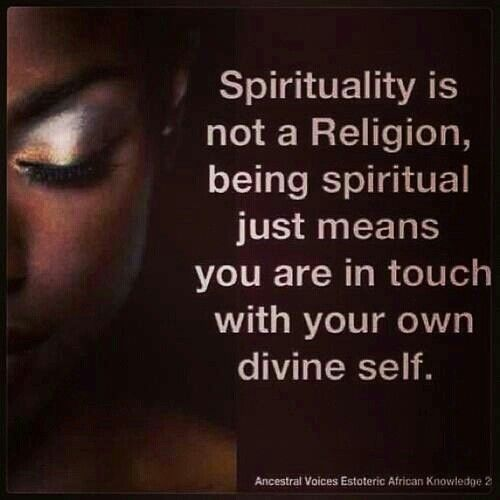 African Inspiration Quotes: Spirituality Is NOT A Religion, BEING SPIRITUAL Just Means