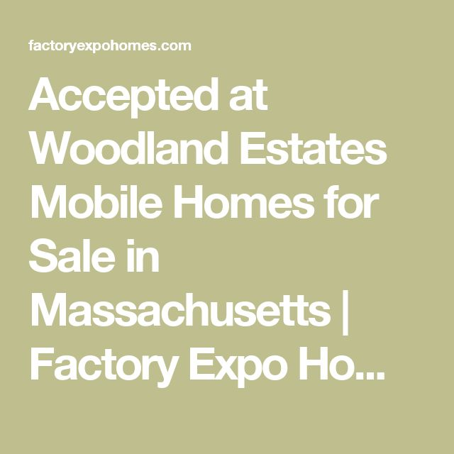 Accepted at Woodland Estates Mobile Homes for Sale in Massachusetts | Factory Expo Home Centers