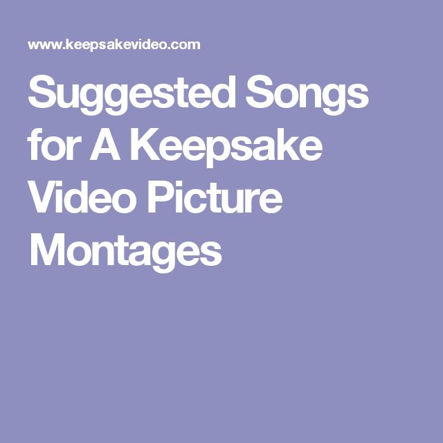 Suggested Songs for A Keepsake Video Picture Montages