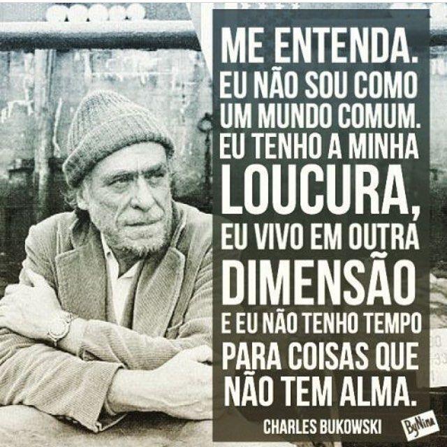 """""""Eu não tenho tempo para coisas que não tem alma."""" #bukowski #frases #vida #instabynina"""