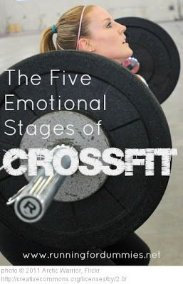 THE FIVE EMOTIONAL STAGES OF CROSSFIT:  1) Fear and Dread  2) Acceptance  3) Pain & Suffering  4) Total Elation  5) Excitement