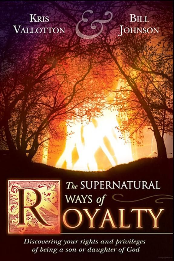 The Supernatural Ways of Royalty: Discovering Your Rights and Privileges of ... - Kris Vallotton, Bill Johnson - Google Books