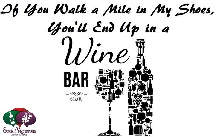 if you walk a mile in my shoes, you'll end up at the wine bar...