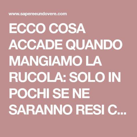 ECCO COSA ACCADE QUANDO MANGIAMO LA RUCOLA: SOLO IN POCHI SE NE SARANNO RESI CONTO