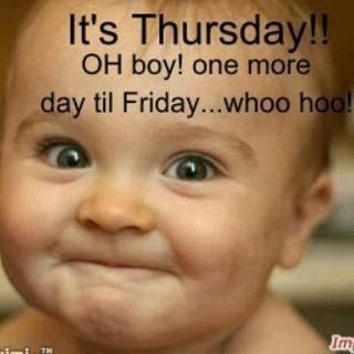 """It's Thursday!! Oh boy! one more day til Friday...whoo hoo!"" #thursday #quote"