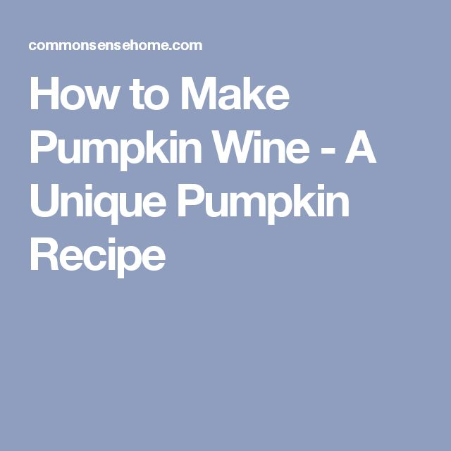 How to Make Pumpkin Wine - A Unique Pumpkin Recipe