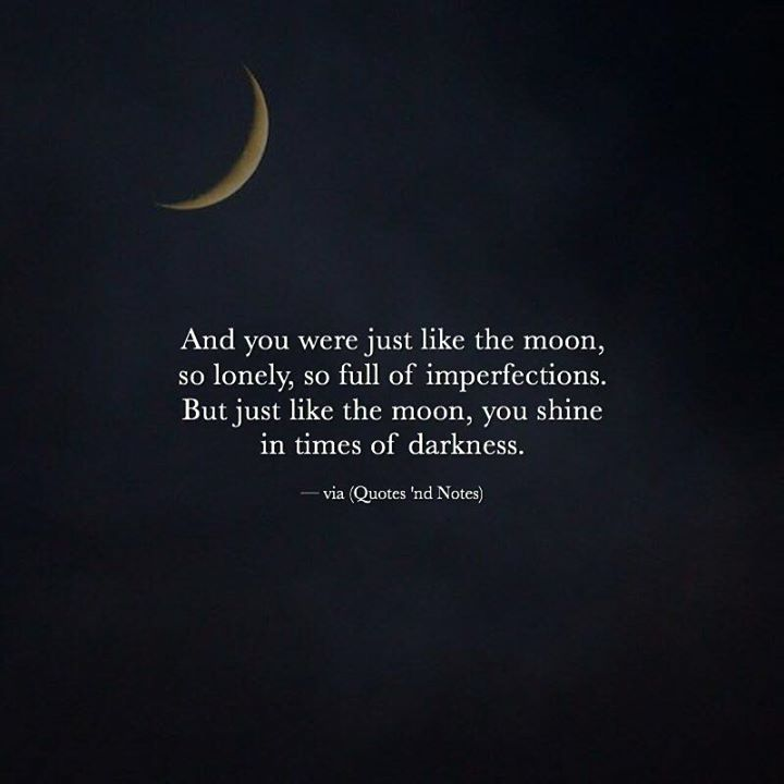 And you were just like the moon, so lonely, so full of imperfections. But just like the moon, you shine in times of darkness. —via http://ift.tt/2eY7hg4
