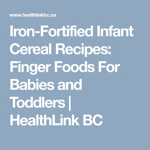 Iron-Fortified Infant Cereal Recipes: Finger Foods For Babies and Toddlers | HealthLink BC
