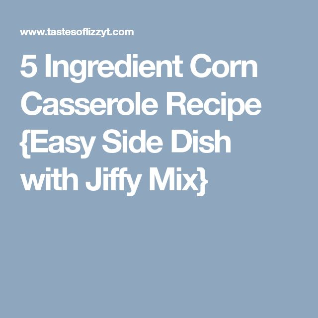 5 Ingredient Corn Casserole Recipe {Easy Side Dish with Jiffy Mix}