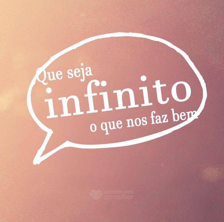 Que seja infinito o que nos faz bem. #mensagenscomamor #frases #reflexões #coisasboas #alegria #felicidade #sentimentos