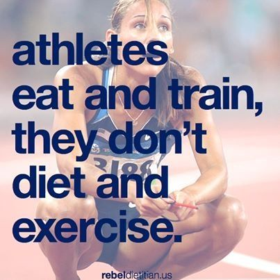 Athletes eat & train, not diet and exercise.