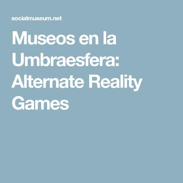 Museos en la Umbraesfera: Alternate Reality Games
