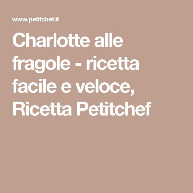 Charlotte alle fragole - ricetta facile e veloce, Ricetta Petitchef