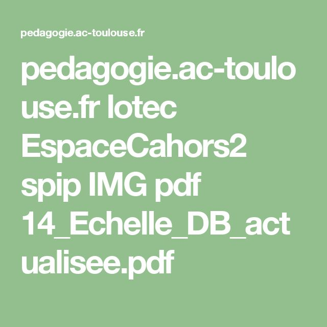 pedagogie.ac-toulouse.fr lotec EspaceCahors2 spip IMG pdf 14_Echelle_DB_actualisee.pdf