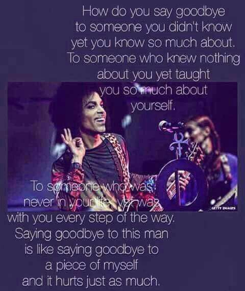 I'll never get over Prince or the way he died. He got me through some really really dark times.