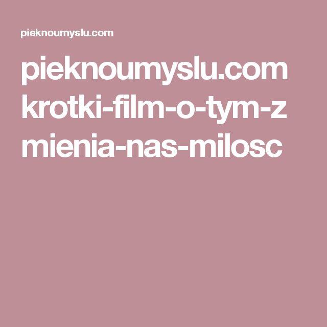 pieknoumyslu.com krotki-film-o-tym-zmienia-nas-milosc