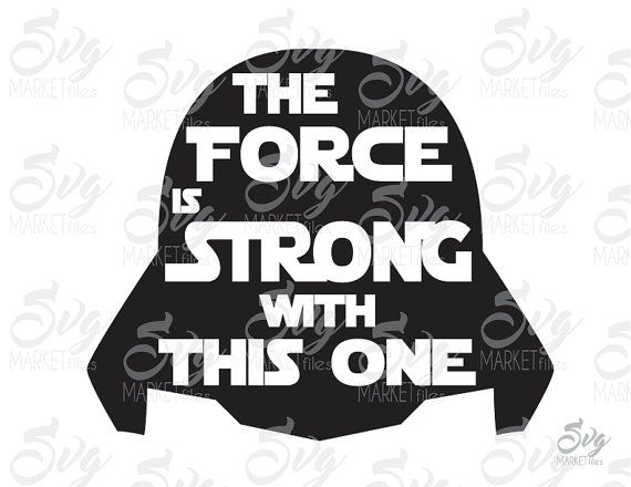 The Force is Strong with this one - Star Wars - Cuttable Design File (SVG, EPS, JPG) For Cutting Machines