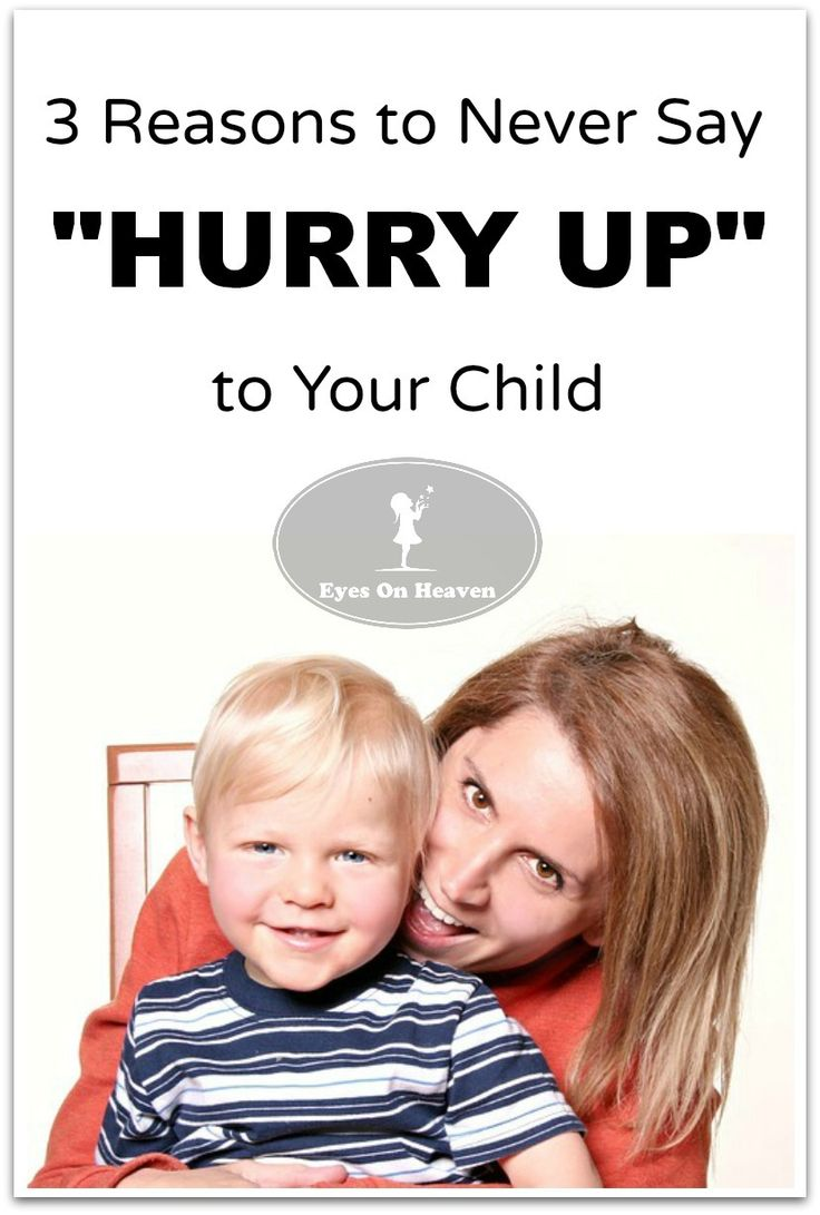 """Why you should never say """"hurry up"""" to your child, and what you can do instead."""