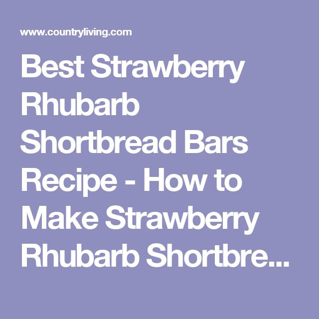 Best Strawberry Rhubarb Shortbread Bars Recipe - How to Make Strawberry Rhubarb Shortbread Bars