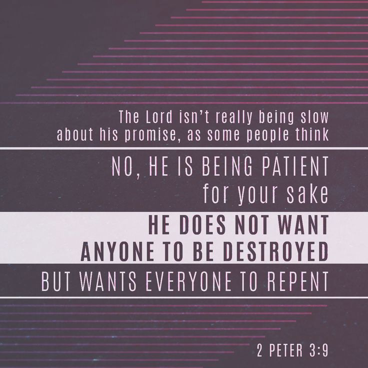 """The Lord is not slow concerning his promise, as some regard slowness, but is being patient toward you, because he does not wish for any to perish but for all to come to repentance."" ‭‭2 Peter‬ ‭3:9‬ ‭NET‬‬ http://bible.com/107/2pe.3.9.net"