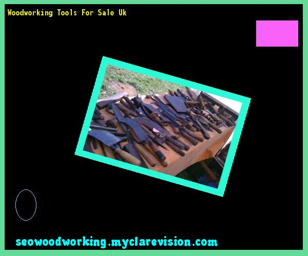 Woodworking Tools For Sale Uk 121003 - Woodworking Plans and Projects!