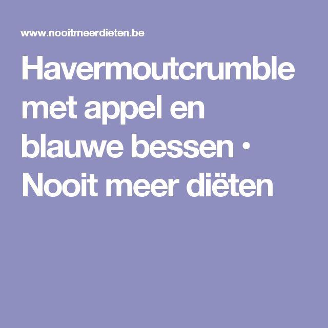 Havermoutcrumble met appel en blauwe bessen • Nooit meer diëten