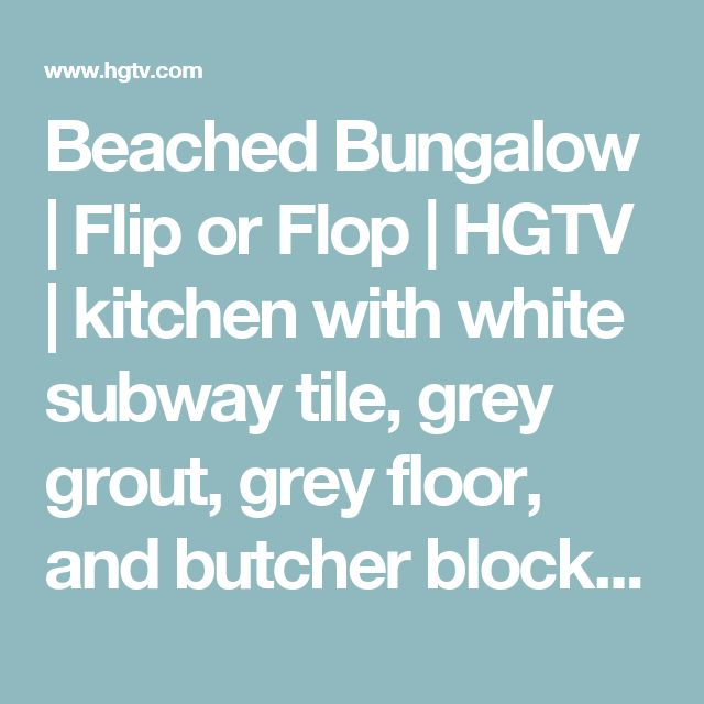 Beached Bungalow | Flip or Flop | HGTV | kitchen with white subway tile, grey grout, grey floor, and butcher block counters