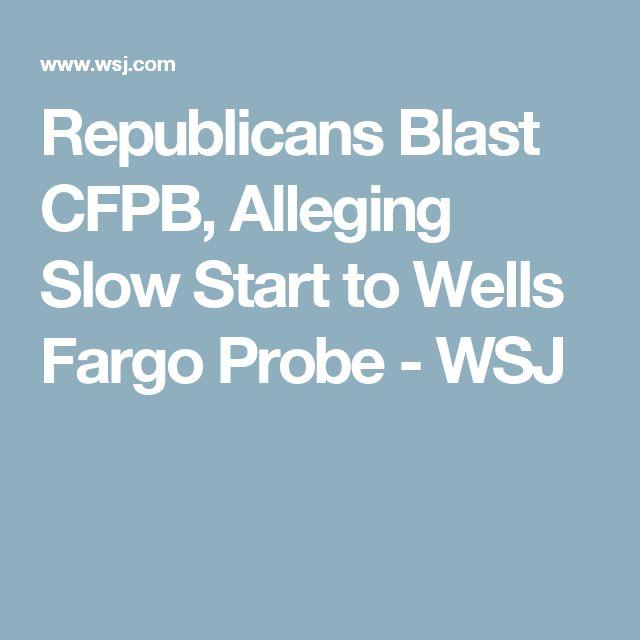 Republicans Blast CFPB, Alleging Slow Start to Wells Fargo Probe - WSJ