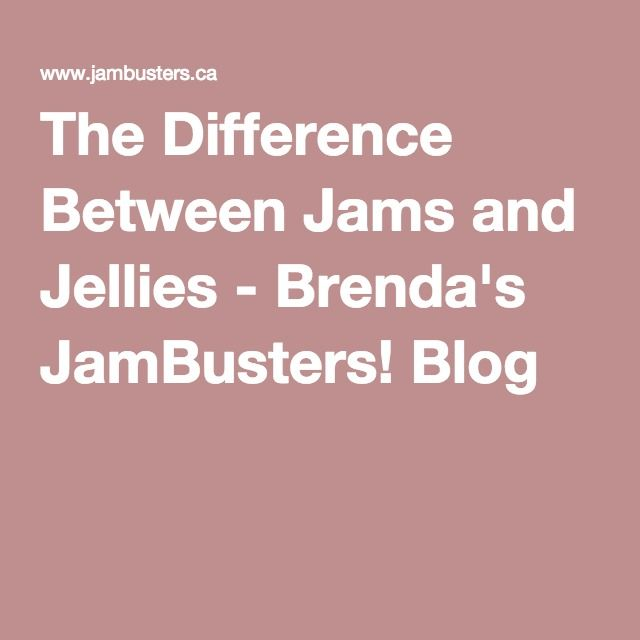 The Difference Between Jams and Jellies - Brenda's JamBusters! Blog