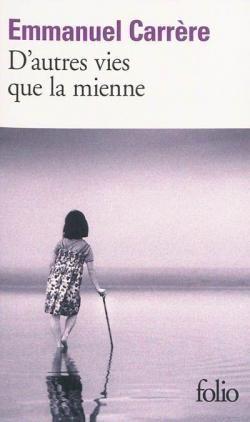 Critiques, citations, extraits de D'autres vies que la mienne de Emmanuel Carrère.   Notre dernière heure nous est cachée ; ainsi en est-il de notre fini...
