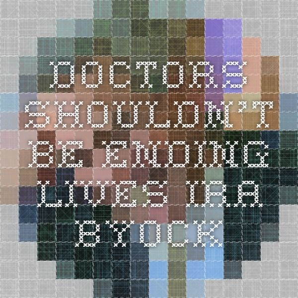 "Doctors Shouldn't Be Ending Lives - Ira Byock (""Many people seem surprised that a	palliative care physician would oppose physician-assisted suicide. ""You	 must	be a conservative Republican"" or ""You must be	Catholic,"" they say. I am neither. I'm a liberal Jew (although my observances lead	 me to delis more often than	synagogues). This is not about	religious morality. It's	basic civics. We	don't	allow	bankers	to steal from depositors or prosecutors to lie to judges	and	juries…"