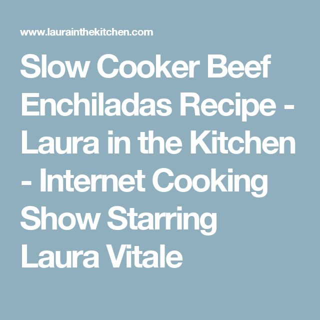 Slow Cooker Beef Enchiladas Recipe - Laura in the Kitchen - Internet Cooking Show Starring Laura Vitale