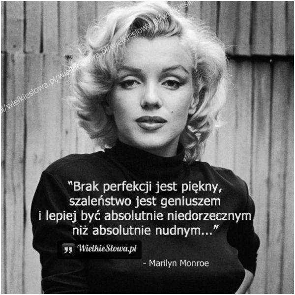 Brak perfekcji jest piękny, szaleństwo jest geniuszem... #Monroe-Marilyn,  #Życie