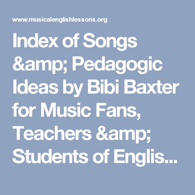 Index  of  Songs & Pedagogic Ideas by Bibi Baxter for Music Fans, Teachers & Students of English | Musical English Lessons