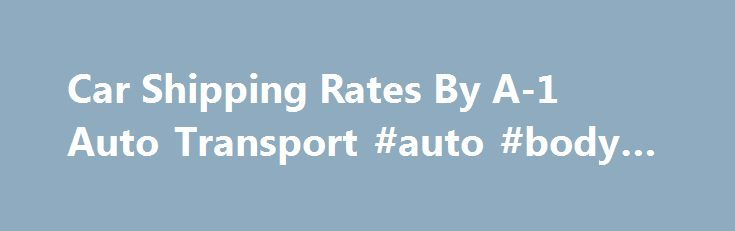 Car Shipping Rates By A-1 Auto Transport #auto #body #paint http://usa.remmont.com/car-shipping-rates-by-a-1-auto-transport-auto-body-paint/  #auto shipping rates # Car Shipping Rates From A-1 Auto Transport Auto Transport Prices By The Numbers – What Does It Cost To Ship A Car? Want the lowdown on the actual cost of having a vehicle shipped? You're in the right place! On this page you'll find information about what goes into the cost of moving a vehicle and cost estimates for different…