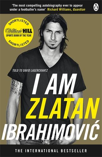 """I Am Zlatan Ibrahimovic, by Zlatan Ibrahimovic. The man who, when asked what he had bought his wife for his birthday, replied """"Nothing, she already has Zlatan"""" is undoubtedly a master of self assuredness."""