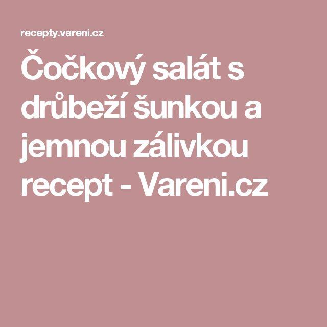 Čočkový salát s drůbeží šunkou a jemnou zálivkou recept - Vareni.cz