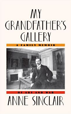 "Book excerpt ~ In ""My Grandfather's Gallery: A Family Memoir of Art and War"" (Macmillan/Farrar, Straus & Giroux), Anne Sinclair tells the story of how her grandfather, Paul Rosenberg, who was Jewish, was forced to flee France in 1940 after the Nazis confiscated his gallery and much of his art collection."
