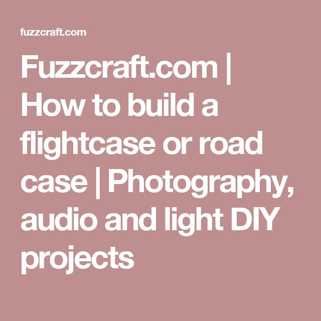 Fuzzcraft.com | How to build a flightcase or road case | Photography, audio and light DIY projects