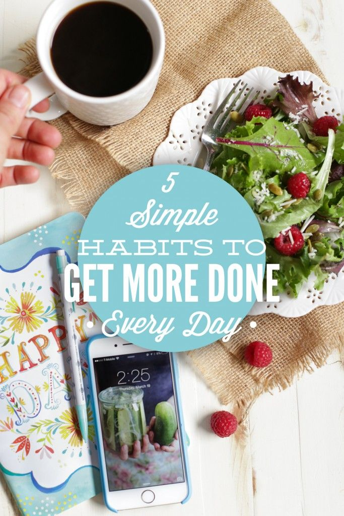 5 simple habits to getting more done every single day! These habits don't require any extra time or money to start making a change to a more productive lifestyle.