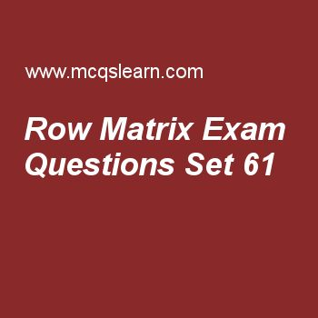 Practice test on row matrix, college math quiz 61 online. Free math exam's questions and answers to learn row matrix test with answers. Practice online quiz to test knowledge on row matrix, combinations, introduction to sets, functions and groups, rational numbers and irrational numbers, basic trigonometric identities worksheets. Free row matrix test has multiple choice questions set as transpose of a row matrix is, answer key with choices as zero matrix, diagonal matrix, column matrix…