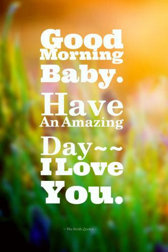 Love Quotes For Her To Say Good Morning : Good Morning My Love on Pinterest Good morning, Good morning quotes ...