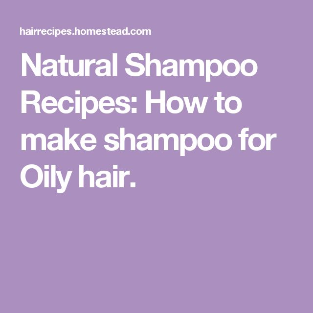 Natural Shampoo Recipes: How to make shampoo for Oily hair.