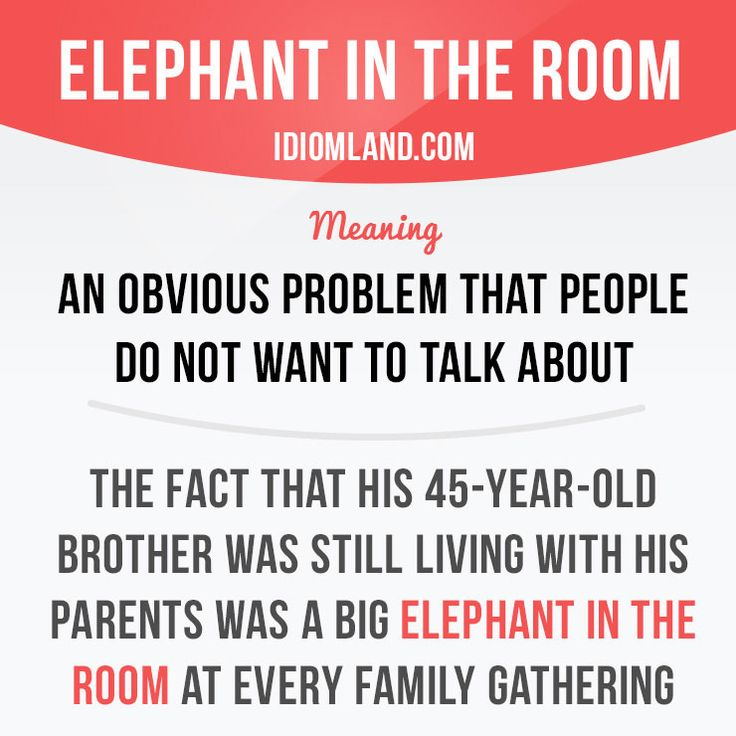 """""""Elephant in the room"""" is an obvious problem that people do not want to talk about. Example: The fact that his 45-year-old brother was still living with his parents was a big elephant in the room at every family gathering.    Learning English can be fun!  Visit learzing.com #idiom #idioms #saying #sayings #phrase #phrases #expression #expressions #english #englishlanguage #learnenglish #studyenglish #language #vocabulary #dictionary #grammar #efl #esl #tesl #tefl #toefl #ielts #"""