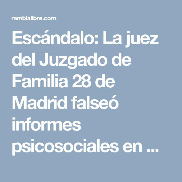 Escándalo: La juez del Juzgado de Familia 28 de Madrid falseó informes psicosociales en más de 750 casos – Rambla Libre