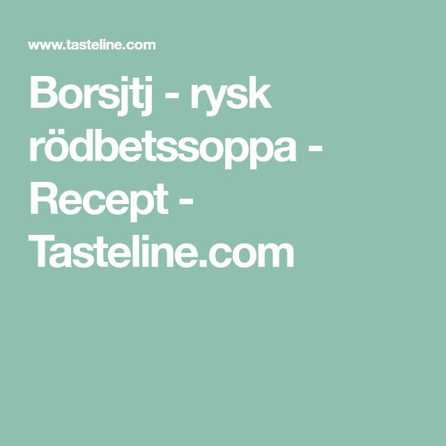 Borsjtj - rysk rödbetssoppa - Recept - Tasteline.com