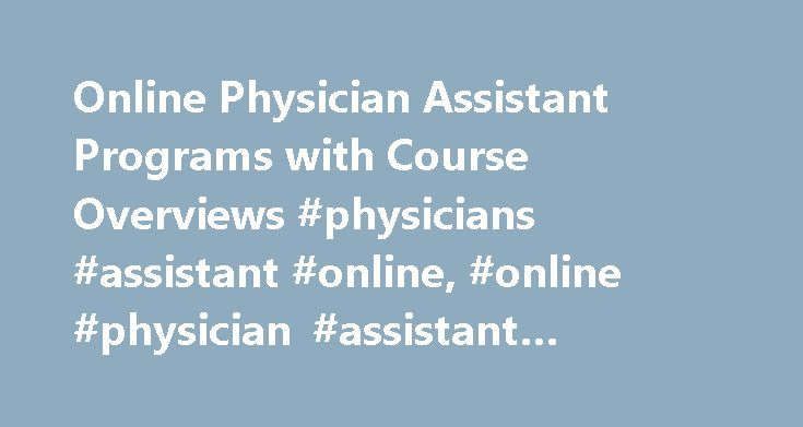 Online Physician Assistant Programs with Course Overviews #physicians #assistant #online, #online #physician #assistant #programs http://chicago.remmont.com/online-physician-assistant-programs-with-course-overviews-physicians-assistant-online-online-physician-assistant-programs/  # Online Physician Assistant Programs with Course Overviews Find schools that offer these popular programs Athletic Trainer Cardiovascular Technologies Electrocardiograph Tech. – ECG, EKG Electroencephalographic…