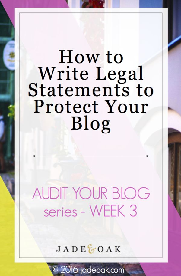 """How to Write Legal Statements to Protect Your Blog - Week Three in the """"Audit Your Blog"""" series . Check out this free series all about how to review your blog to make sure you have all the right legal protections in place. This post gives you tips on how to write your legal statements to keep you and your blog protected!"""